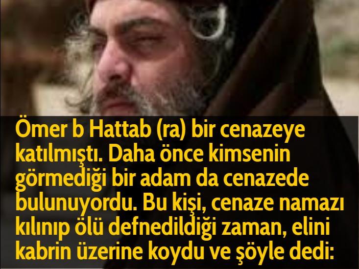 Ömer b Hattab (ra) bir cenazeye katılmıştı. Daha önce kimsenin görmediği bir adam da cenazede bulunuyordu. Bu kişi, cenaze namazı kılınıp ölü defnedildiği zaman, elini kabrin üzerine koydu ve şöyle dedi: