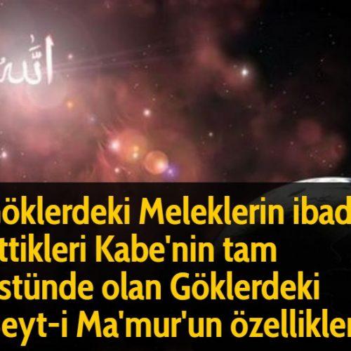 Göklerdeki Meleklerin ibadet ettikleri Kabe'nin tam üstünde olan Göklerdeki Beyt-i Ma'mur'un özellikleri