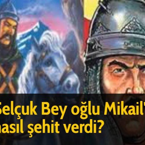 Selçuk Bey oğlu Mikail'i nasıl şehit verdi?