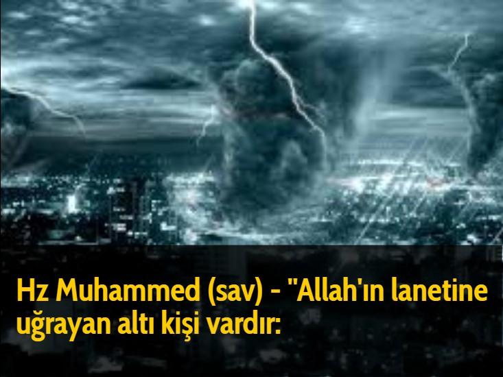 Hz Muhammed (sav) - ''Allah'ın lanetine uğrayan altı kişi vardır: