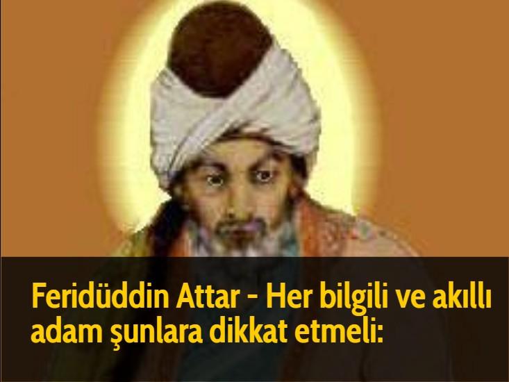 Feridüddin Attar - Her bilgili ve akıllı adam şunlara dikkat etmeli: