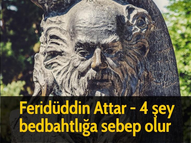 Feridüddin Attar - 4 şey  bedbahtlığa sebep olur