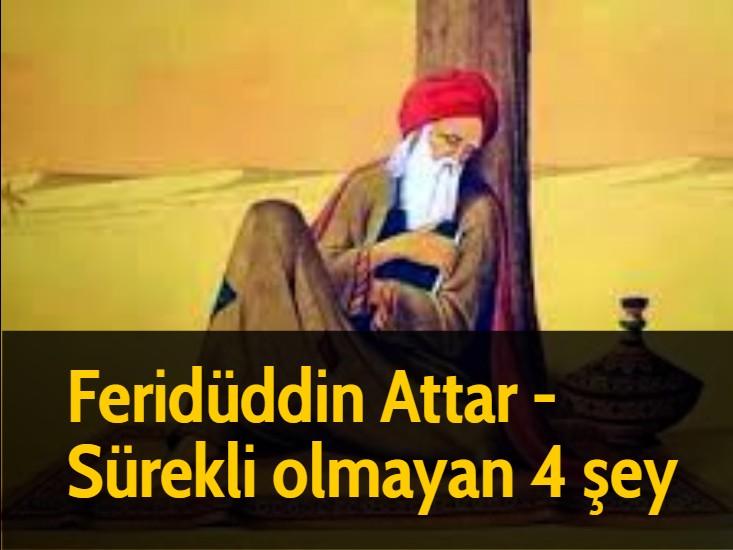 Feridüddin Attar -  Sürekli olmayan 4 şey