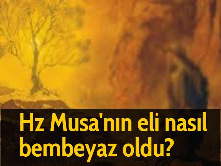 Hz Musa'nın eli nasıl bembeyaz oldu?