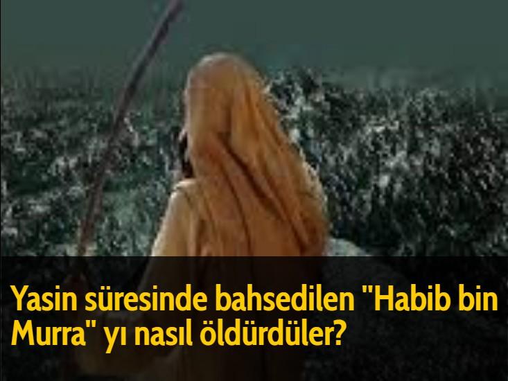 Yasin süresinde bahsedilen ''Habib bin Murra'' yı nasıl öldürdüler?