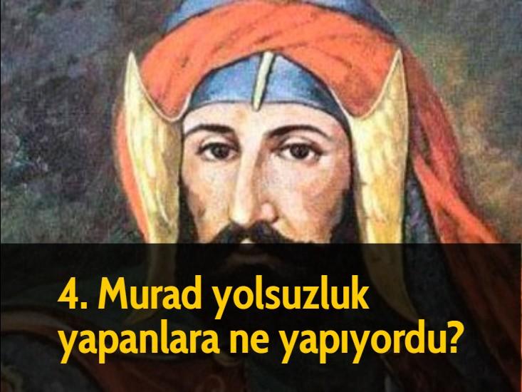 4. Murad yolsuzluk yapanlara ne yapıyordu?