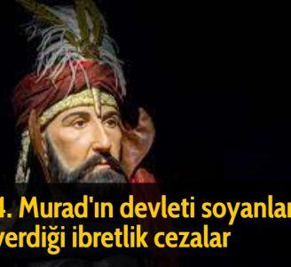 4. Murad'ın devleti soyanlara verdiği ibretlik cezalar