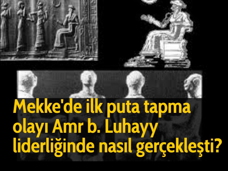 Mekke'de ilk puta tapma olayı Amr b. Luhayy liderliğinde nasıl gerçekleşti?