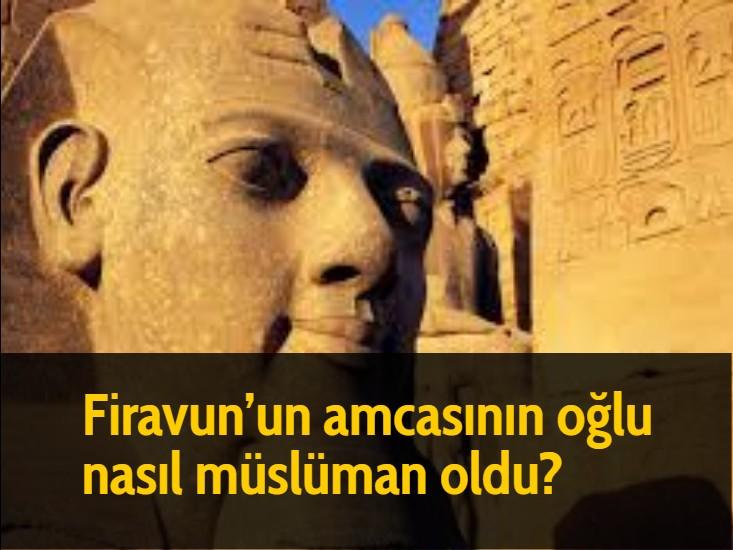 Firavun'un amcasının oğlu nasıl müslüman oldu?