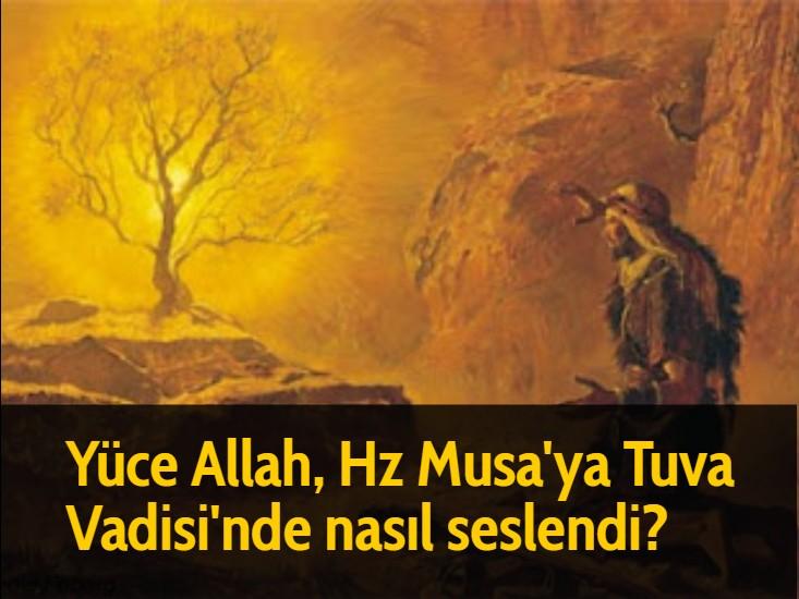 Yüce Allah, Hz Musa'ya Tuva Vadisi'nde nasıl seslendi?