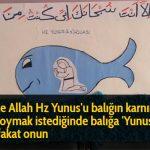 Yüce Allah Hz Yunus'u balığın karnında alıkoymak istediğinde balığa 'Yunus'u al, fakat onun