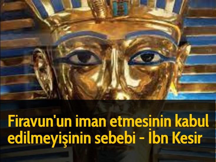Firavun'un iman etmesinin kabul edilmeyişinin sebebi - İbn Kesir
