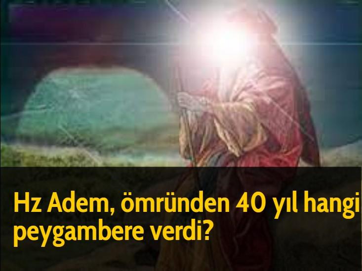 Hz Adem, ömründen 40 yıl hangi peygambere verdi?