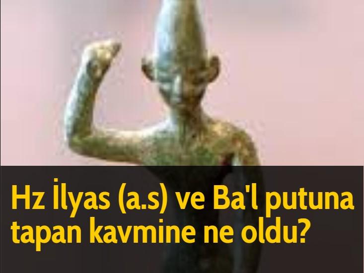 Hz İlyas (a.s) ve Ba'l putuna tapan kavmine ne oldu?