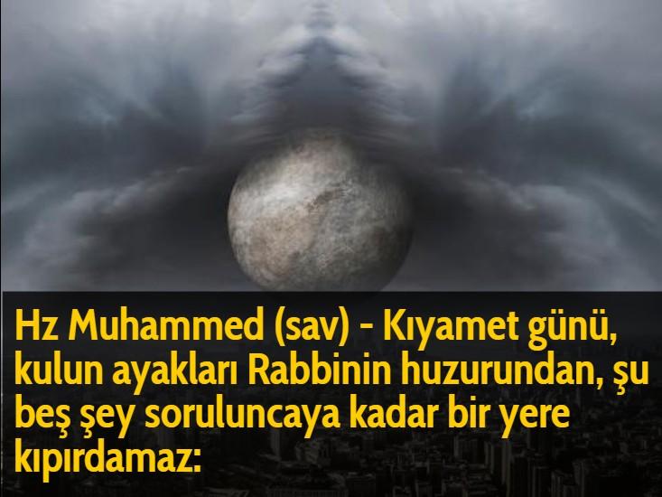 Hz Muhammed (sav) - Kıyamet günü, kulun ayakları Rabbinin huzurundan, şu beş şey soruluncaya kadar bir yere kıpırdamaz: