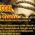 """Allah Resülü (sav) buyurdular ki:  """"Deccal ümmetimin içinde çıkacak ve kırk (zaman) kalacak, kırk gün mü, kırk ay mı ya da kırk yıl mı bilmiyorum. Derken Allah İsa (as)'ı"""