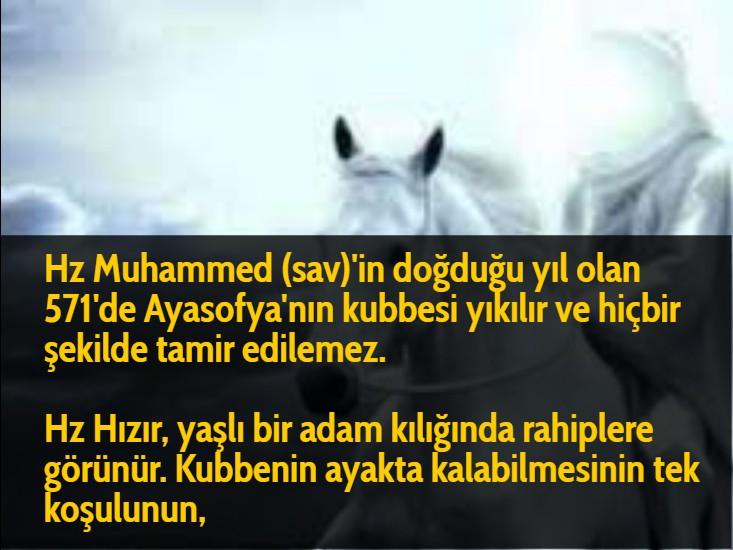 Hz Muhammed (sav)'in doğduğu yıl olan 571'de Ayasofya'nın kubbesi yıkılır ve hiçbir şekilde tamir edilemez.  Hz Hızır, yaşlı bir adam kılığında rahiplere görünür. Kubbenin ayakta kalabilmesinin tek koşulunun,