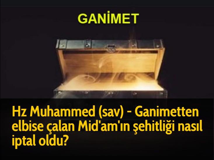 Hz Muhammed (sav) - Ganimetten elbise çalan Mid'am'ın şehitliği nasıl iptal oldu?
