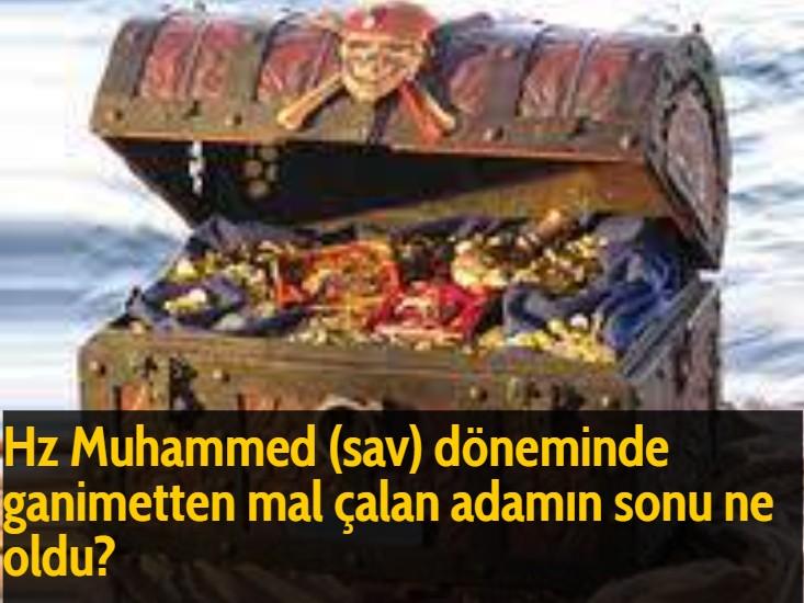 Hz Muhammed (sav) döneminde ganimetten mal çalan adamın sonu ne oldu?