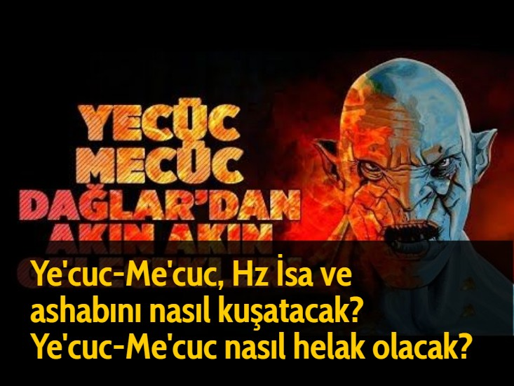 Ye'cuc-Me'cuc, Hz İsa ve ashabını nasıl kuşatacak? Ye'cuc-Me'cuc nasıl helak olacak?