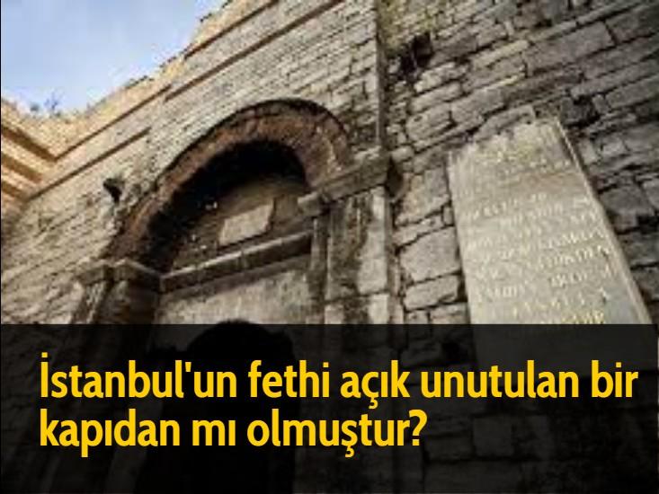 İstanbul'un fethi açık unutulan bir kapıdan mı olmuştur?