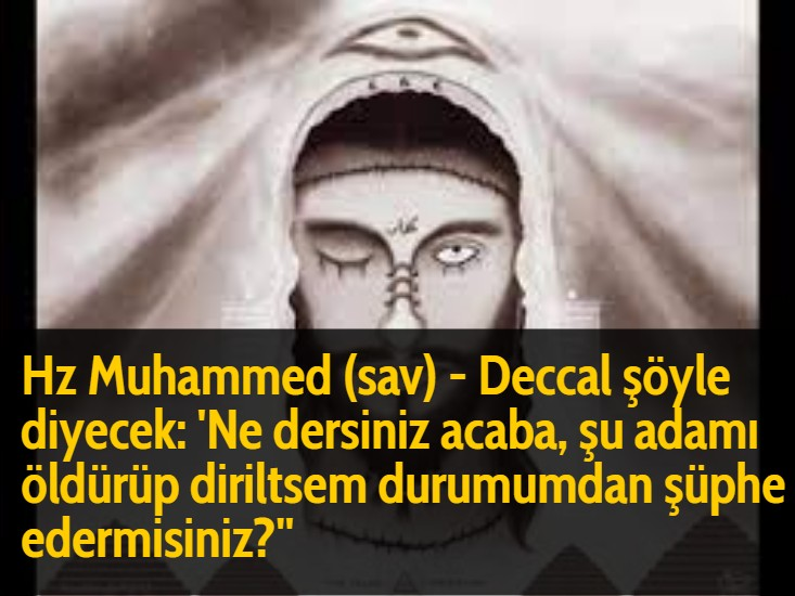 Hz Muhammed (sav) - Deccal şöyle diyecek: 'Ne dersiniz acaba, şu adamı öldürüp diriltsem durumumdan şüphe edermisiniz?''