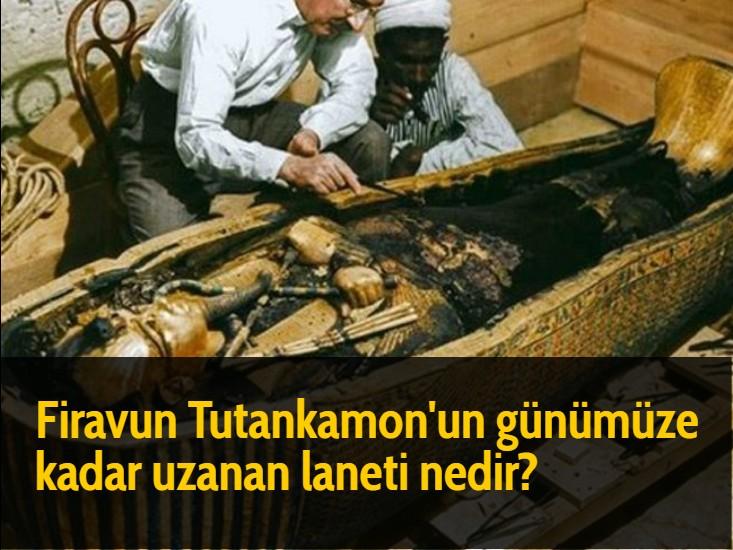 Firavun Tutankamon'un günümüze kadar uzanan laneti nedir?