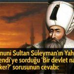 Kanuni Sultan Süleyman'ın Yahya Efendi'ye sorduğu 'Bir devlet nasıl çöker?' sorusunun cevabı: