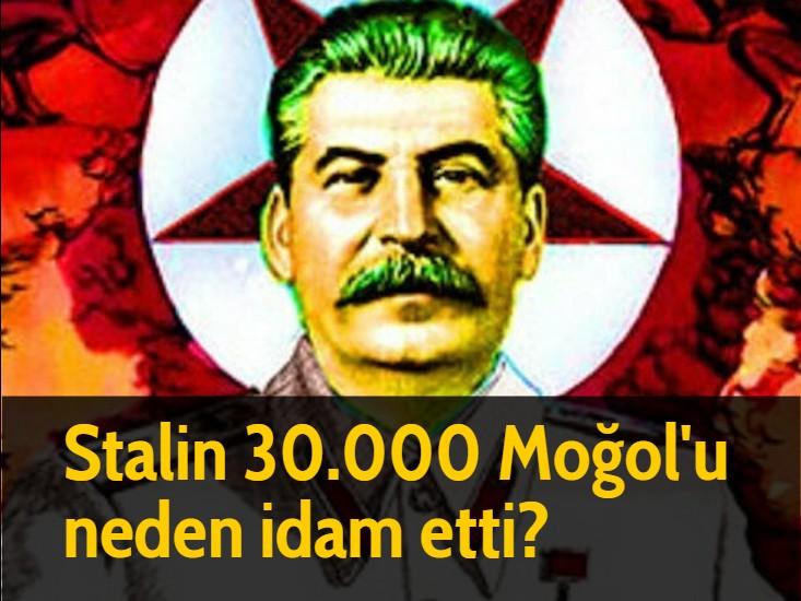 Stalin 30.000 Moğol'u neden idam etti?