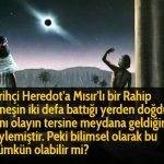 Tarihçi Heredot'a Mısır'lı bir Rahip güneşin iki defa battığı yerden doğduğu, aynı olayın tersine meydana geldiğini söylemiştir. Peki bilimsel olarak bu mümkün olabilir mi?