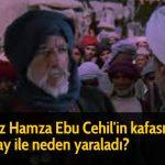 Hz Hamza Ebu Cehil'in kafasını  yay ile neden yaraladı?