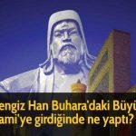 Cengiz Han Buhara'daki Büyük Cami'ye girdiğinde ne yaptı?