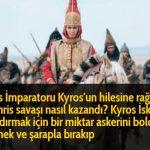 Pers İmparatoru Kyros'un hilesine rağmen Tomris savaşı nasıl kazandı? Kyros İskitleri kandırmak için bir miktar askerini bolca yemek ve şarapla bırakıp
