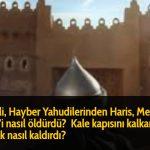 Hz Ali, Hayber Yahudilerinden Haris, Merhab, Amir'i nasıl öldürdü?  Kale kapısını kalkan olarak nasıl kaldırdı?