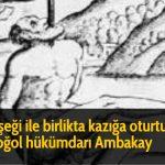 Eşşeği ile birlikta kazığa oturtulan Moğol hükümdarı Ambakay