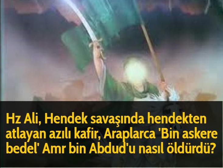 Hz Ali, Hendek savaşında hendekten atlayan azılı kafir, Araplarca 'Bin askere bedel' Amr bin Abdud'u nasıl öldürdü?