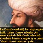 İbn Kemal'in naklettiği bir rivayete göre, Fatih, sünnet törenlerinden bir gün sonra içlerinde Selim'in de bulunduğu torunlarını huzuruna çağırtmış ve onlara ''atanızı mı çok seversiniz yoksa