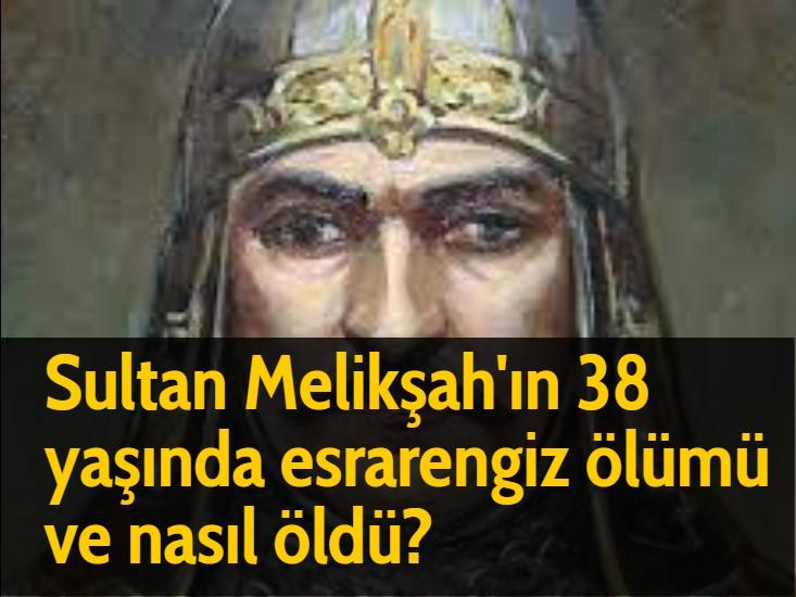 Sultan Melikşah'ın 38 yaşında esrarengiz ölümü ve nasıl öldü?