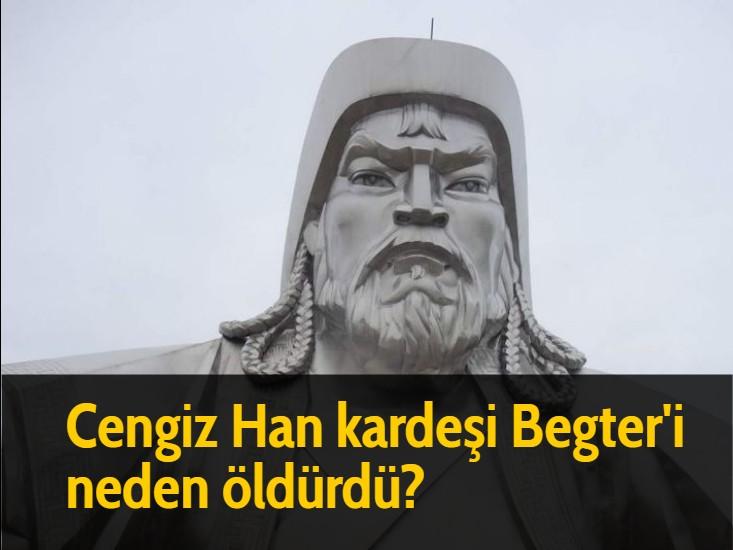 Cengiz Han kardeşi Begter'i  neden öldürdü?