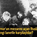 Timur'un mezarını açan Ruslar hangi lanetle karşılaştılar?
