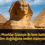 Eski Mısırlılar Güneşin iki kere battığı yerden doğduğuna neden inanıyordu?