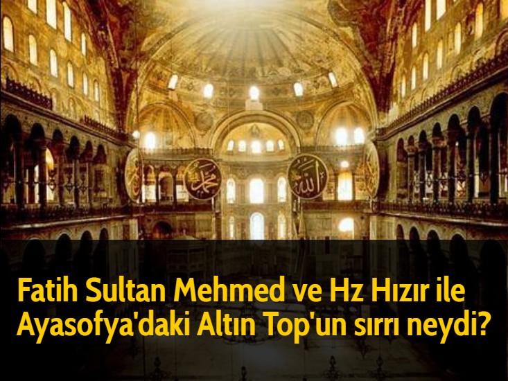Fatih Sultan Mehmed ve Hz Hızır ile Ayasofya'daki Altın Top'un sırrı neydi?