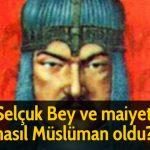 Selçuk Bey ve maiyeti nasıl Müslüman oldu?