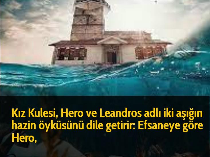 Kız Kulesi, Hero ve Leandros adlı iki aşığın hazin öyküsünü dile getirir: Efsaneye göre Hero,