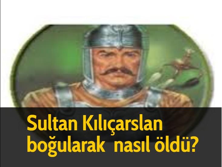 Sultan Kılıçarslan boğularak  nasıl öldü?