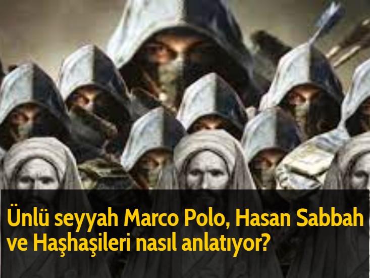Ünlü seyyah Marco Polo, Hasan Sabbah ve Haşhaşileri nasıl anlatıyor?