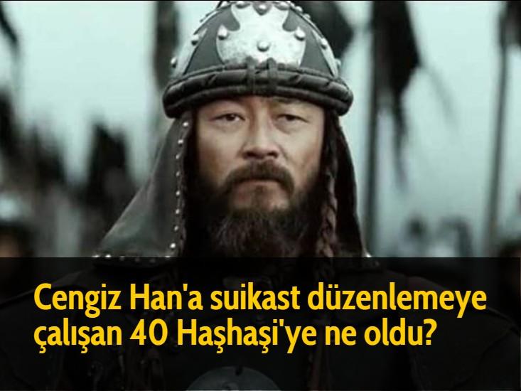 Cengiz Han'a suikast düzenlemeye çalışan 40 Haşhaşi'ye ne oldu?