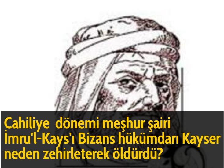 Cahiliye dönemi meşhur şairi İmru'l-Kays'ı Bizans hükümdarı Kayser neden zehirleterek öldürdü?