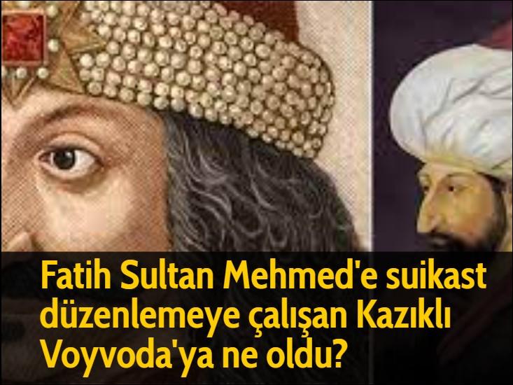 Fatih Sultan Mehmed'e suikast düzenlemeye çalışan Kazıklı Voyvoda'ya ne oldu?