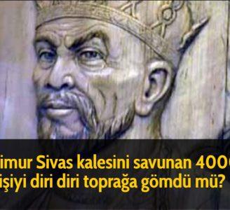 Timur Sivas kalesini savunan 4000 kişiyi diri diri toprağa gömdü mü?